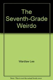SEVENTH-GRADE WEIRDO by Lee Wardlaw