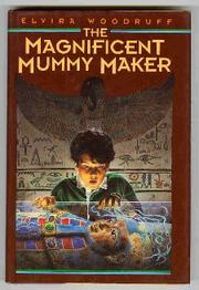 THE MAGNIFICENT MUMMY MAKER by Elvira Woodruff