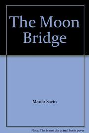 THE MOON BRIDGE by Marcia Savin