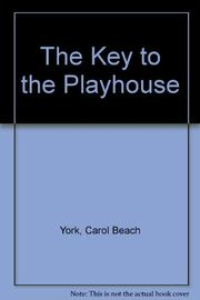 THE KEY TO THE PLAYHOUSE by Carol Beach York