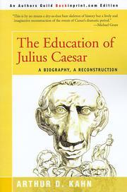 THE EDUCATION OF JULIUS CAESAR: A Biography, A Reconstruction by Arthur D. Kahn