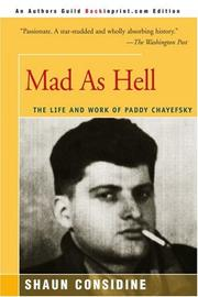 MAD AS HELL: The Life and Work of Paddy Chayefsky by Shaun Considine
