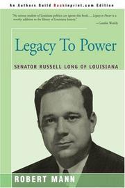 LEGACY TO POWER: Senator Russell Long of Louisiana by Robert Mann