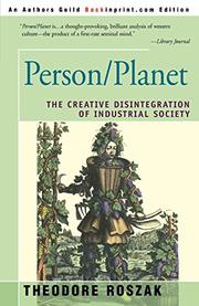PERSON/PLANET: The Creative Disintegration of Industrial Society by Theodore Roszak