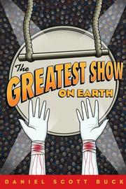 THE GREATEST SHOW ON EARTH by Daniel Scott Buck