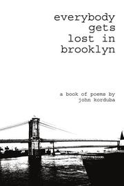 EVERYBODY GETS LOST IN BROOKLYN by John Korduba
