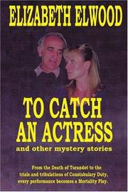 TO CATCH AN ACTRESS by Elizabeth Elwood