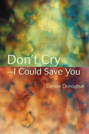 DON'T CRY—I COULD SAVE YOU by Denise Donoghue