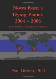 NOTES FROM A DYING PLANET, 2004-2006 by Paul Brown