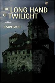 THE LONG HAND OF TWILIGHT by Justin Bayne