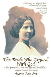 THE BRIDE WHO ARGUED WITH GOD by Hava Ben-Zvi
