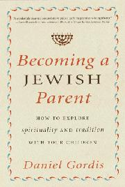 BECOMING A JEWISH PARENT by Daniel Gordis