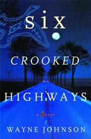SIX CROOKED HIGHWAYS by Wayne Johnson