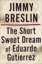 THE SHORT SWEET DREAM OF EDUARDO GUTIÉRREZ by Jimmy Breslin