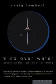 MIND OVER WATER: Lessons on Life from the Art of Rowing by Craig Lambert