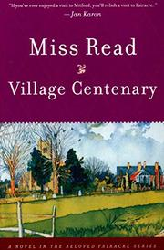 VILLAGE CENTENARY by Miss Read