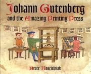 JOHANN GUTENBERG AND THE AMAZING PRINTING PRESS by Bruce Koscielniak