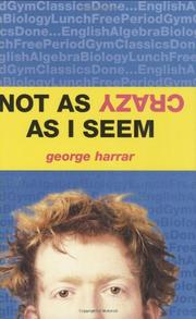 NOT AS CRAZY AS I SEEM by George Harrar