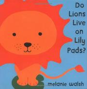 DO LIONS LIVE ON LILY PADS by Melanie Walsh