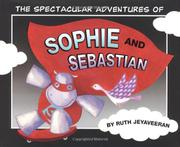 THE SPECTACULAR ADVENTURES OF SOPHIE AND SEBASTIAN by Ruth Jeyaveeran