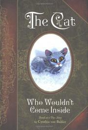 THE CAT WHO WOULDN'T COME INSIDE by Cynthia Von Buhler