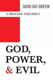 GOD, POWER, AND EVIL: A Process Theodicy by David Ray Griffin