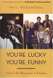 YOU'RE LUCKY YOU'RE FUNNY by Phil Rosenthal