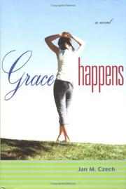 GRACE HAPPENS by Jan M. Czech