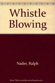 WHISTLE BLOWING by Ralph Nader