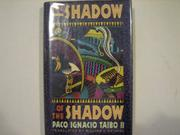 THE SHADOW OF THE SHADOW by Paco Ignacio Taibo