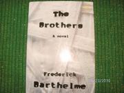 THE BROTHERS by Frederick Barthelme