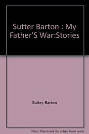 MY FATHER'S WAR by Barton Sutter