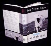 YOU NEVER KNOW by Isabel Huggan