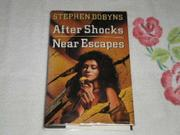 AFTER SHOCKS/NEAR ESCAPES by Stephen Dobyns
