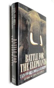BATTLE FOR THE ELEPHANTS by Iain Douglas-Hamilton