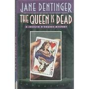 THE QUEEN IS DEAD by Jane Dentinger