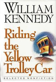 RIDING THE YELLOW TROLLEY CAR by William Kennedy