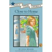CLOSE TO HOME by Lydia Weaver