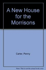 A NEW HOUSE FOR THE MORRISONS by Penny Carter