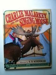 CHARLIE MALARKEY AND THE SINGING MOOSE by William Kennedy