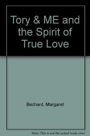 TORY AND ME AND THE SPIRIT OF TRUE LOVE by Margaret Bechard