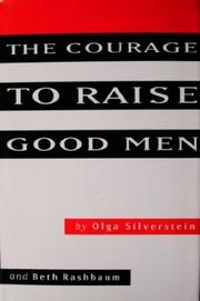 THE COURAGE TO RAISE GOOD MEN by Olga Silverstein