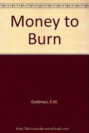 MONEY TO BURN by E.M. Goldman