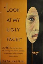 'LOOK AT MY UGLY FACE!' by Sara Halprin