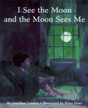 I SEE THE MOON AND THE MOON SEES ME by Jonathan London