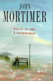 FELIX IN THE UNDERWORLD by John Mortimer