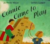 CONNIE CAME TO PLAY by Jill Paton Walsh
