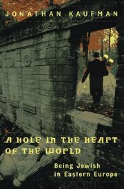 A HOLE IN THE HEART OF THE WORLD by Jonathan Kaufman