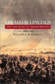 ABRAHAM LINCOLN AND THE ROAD TO EMANCIPATION by William K. Klingaman