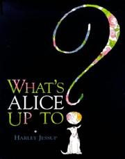 WHAT'S ALICE UP TO? by Harley Jessup